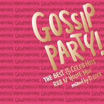 GOSSIP PARTY! THE BEST OF CELEB HITS -R&B N' HOUSE MIX-