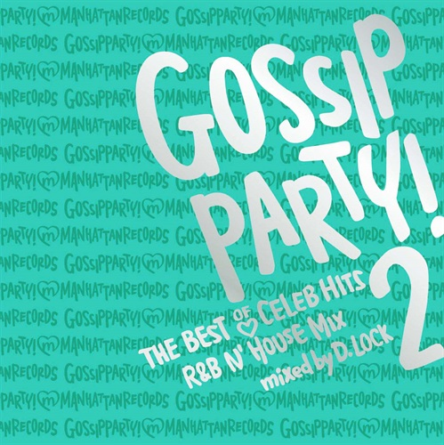 GOSSIP PARTY! 2 THE BEST OF CELEB HITS -R&B N' HOUSE MIX-