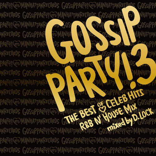 GOSSIP PARTY! 3 THE BEST OF CELEB HITS -R&B N' HOUSE MIX-