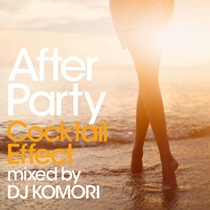 AFTER PARTY COCKTAIL EFFECT MIXED BY DJ KOMORI