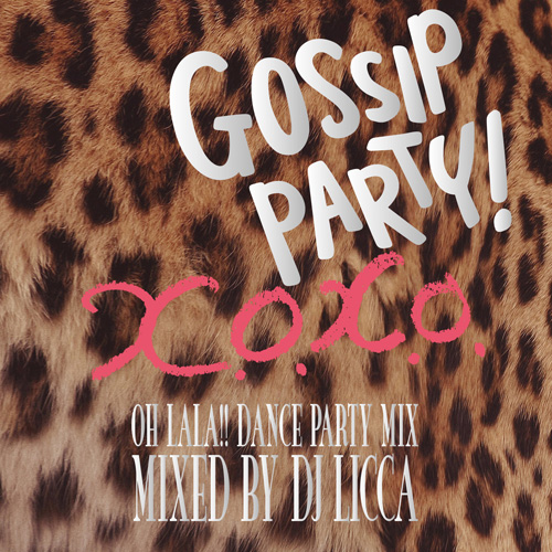 GOSSIP PARTY! X.O.X.O. -OH LALA!! DANCE PARTY MIX-
