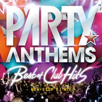 PARTY ANTHEMS BEST OF CLUB HITS