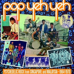 POP YEH YEH : PSYCHEDELIC ROCK FROM SINGAPORE AND MALAYSIA 1964-1970 VOL. 1