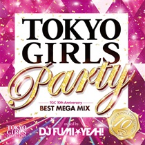 TOKYO GIRLS PARTY -TGC 10TH ANNIVERSARY BEST MEGA MIX-