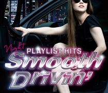 PLAYLIST HITS~Night Smooth Drivin'~