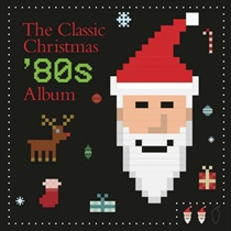 THE CLASSIC CHRISTMAS 80S ALBUM