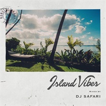 ISLAND VIBES MIXED BY DJ SAFARI