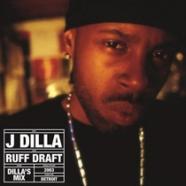 ROUGH DRAFT: THE DILLA MIX