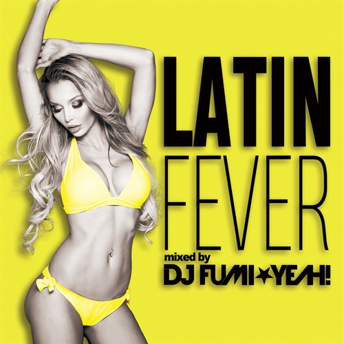LATIN FEVER MIXED BY DJ FUMI★YEAH!