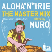 ALOHA'N'IRIE THE MASTER MIX -THIS IS LOVERS ROCK H.I. STYLE- MIXED BY MURO