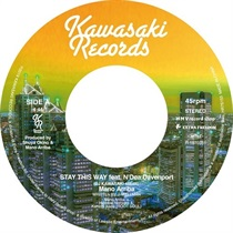 STAY THIS WAY FEAT. N'DEA DAVENPORT (DJ KAWASAKI 45EDIT) / YOU CAN MAKE IT FEAT. TASITA D'MOUR (DJ K