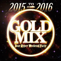 2015 TO 2016 GOLD MIX -YOUR HYPER WEEKEND PARTY-