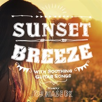 SUNSET BREEZE -WITH SOOTHING GUITAR SONGS-