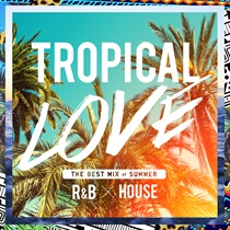 TROPICAL LOVE - THE BEST MIX OF SUMMER R&B × HOUSE