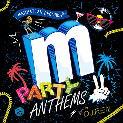 Manhattan Records presents PARTY ANTHEM 2 mixed by DJ REN